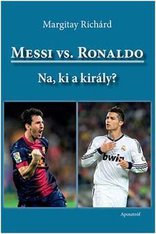 Margitay Richárd - Messi vs. Ronaldo - Na, ki a király?