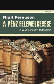 Niall Ferguson - A p�nz felemelked�se
