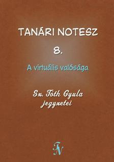 Sz. Tóth Gyula - Tanári notesz 8. A virtuális valósága