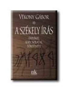 Vékony Gábor - A SZÉKELY ÍRÁS EMLÉKEI, KAPCSOLATAI, TÖRTÉNETE