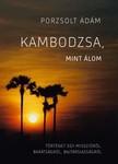 Porzsolt �d�m - Kambodzsa,  mint �lom - T�rt�net egy misszi�r�l,  bar�ts�gr�l,  bajt�rsiass�gr�l [eK�nyv: epub,  mobi]