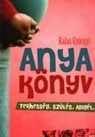 Kalas Gy�rgyi - ANYAK�NYV - TERHESS�G,  SZ�L�S,  ABIG�L #