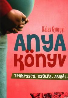 Kalas Györgyi - ANYAKÖNYV - TERHESSÉG, SZÜLÉS, ABIGÉL #