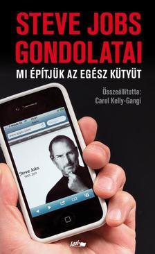 Carol Kelly-Gangi - Mi építjük az egész kütyüt - Steve Jobs gondolatai