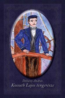 DÉKÁNY ANDRÁS - Kossuth Lajos tengerésze