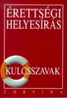 Kiss Judit - ÉRETTSÉGI HELYESÍRÁS KULCSSZAVAK