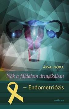 ÁRVAI NÓRA - Nők a fájdalom árnyékában - Endometriózis