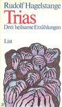 HAGELSTANGE, RUDOLF - Trias - Drei heilsame Erzählungen [antikvár]