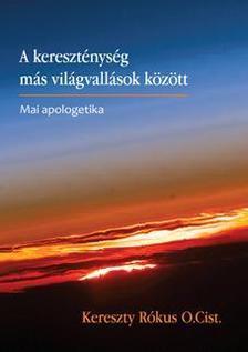 Kereszty Rókus - A kereszténység más világvallások között - Mai apologetika