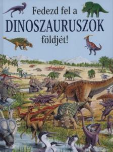 Rosie Heywood - Fedezd fel a dinoszauruszok f�ldj�t!