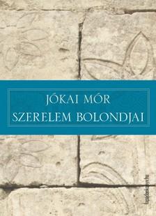 JÓKAI MÓR - Szerelem bolondjai [eKönyv: epub, mobi]