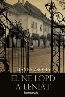 Dénes Zsófia - El ne lopd a léniát [eKönyv: epub, mobi]
