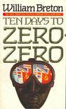 BRETON, WILLIAM - Ten Days to Zero-Zero [antikv�r]