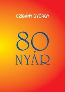 CZIGÁNY GYÖRGY - 80 nyár