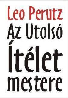 Perutz, Leo - Az Utols� �t�let mestere