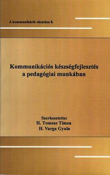 Szerk.: H.Tomesz Tímea.H.Varga Gyula - Kommunikációs készségfejlesztés a pedagógiai munkában
