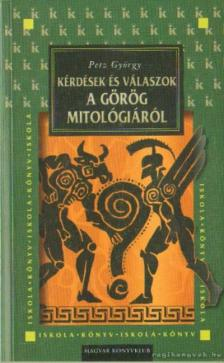 Petz György - Kérdések és válaszok a görög mitológiáról