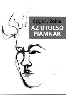 CZIGÁNY ZOLTÁN - Az utolsó fiamnak