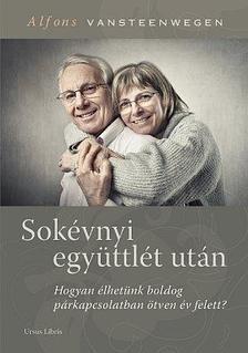 Alfons Vansteenwegen - Sokévnyi együttlét után - Hogyan élhetünk boldog párkapcsolatban ötven év felett?