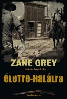 Zane Grey - �letre-hal�lra [eK�nyv: epub, mobi]