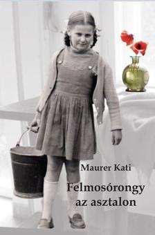 Maurer Katalin - Felmosórongy az asztalon