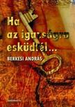 BERKESI ANDR�S - Ha az igazs�gra esk�dt�l [eK�nyv: epub,  mobi]
