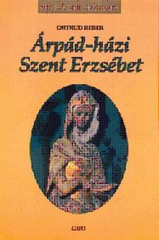 REBER, ORTRUD - ÁRPÁD-HÁZI SZENT ERZSÉBET - KIRÁLYI HÁZAK