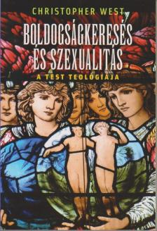 West - Boldogs�gkeres�s �s szexualit�s - A test teol�gi�ja