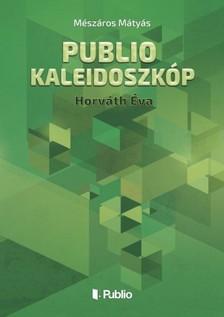 Mátyás Mészáros - Publio Kaleidoszkóp V. - Horváth Éva [eKönyv: epub, mobi]