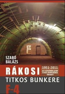 Szab� Bal�zs - R�kosi titkos bunkere. Az F-4 l�tes�tm�ny, az MDP titkos bunker�nek t�rt�nete 1951-2011.