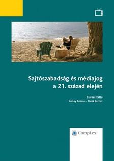 (szerk.) Koltay Andr�s-T�r�k Bern�t - Sajt�szabads�g �s m�diajog a 21. sz�zad elej�n [eK�nyv: epub, mobi]