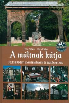 - A múltnak kútja - Jeles erdélyi gyűjtemények és emlékhelyek