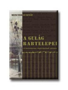 Menczer Gusztáv - A GULÁG RABTELEPEI