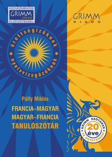 PÁLFY MIKLÓS - Francia-magyar Magyar-francia tanulószótár - érettségizőknek és nyelvvizsgázóknak (opcionális letölthető változat)