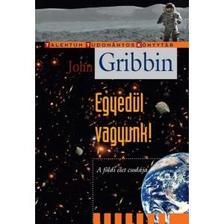 GRIBBIN, JOHN - Egyedül vagyunk! - A földi élet csodája