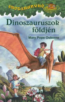 Mary Pope Osborne - DINOSZAURUSZOK FÖLDJÉN - CSODAKUNYHÓ 1.