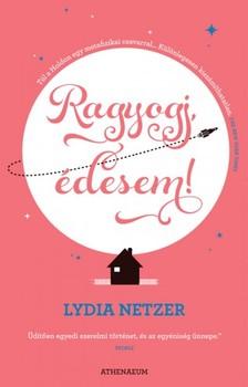 Lydia Netzer - Ragyogj, �desem! [eK�nyv: epub, mobi]