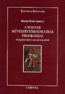 Marosi Ern� - A magyar m�v�szett�rt�net-�r�s programjai