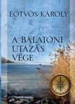 E�tv�s K�roly - A balatoni utaz�s v�ge [eK�nyv: epub, mobi]