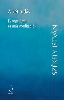 Székely István - A két tudás - Evangéliumi és más meditációk