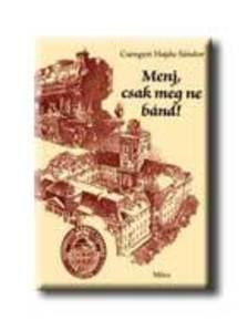 Csengeri Hajdu Sándor - Menj, csak meg ne bánd! #