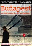UNGV�RY KRISZTI�N - TABAJDI G�BOR - BUDAPEST A DIKTAT�R�K �RNY�K�BAN