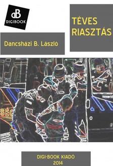 B. László Dancsházi - Téves riasztás [eKönyv: epub, mobi]