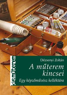 D�zsenyi Zolt�n - A m�terem kincsei