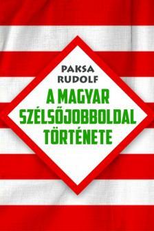 Paksa Rudolf - A magyar szélsőjobboldal története #