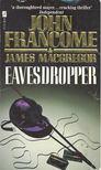FRANCOME, JOHN - MACGREGOR, JAMES - Eavesdropper [antikv�r]