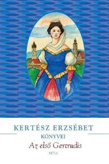 KERT�SZ ERZS�BET - Az els� Gertrudis