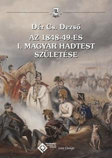 Dér Cs. Dezső - Az 1848-49-es I. Magyar Hadtest születése