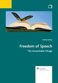 Koltay Andr�s - Freedom of Speech - The Unreachable Mirage [eK�nyv: epub, mobi]