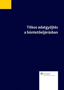 KIS LÁSZLÓ - Titkos adatgyűjtés a büntetőeljárásban [eKönyv: epub, mobi]